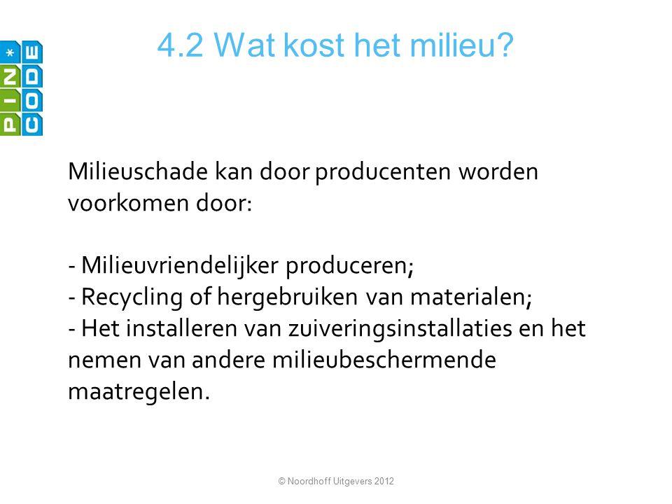4.2 Wat kost het milieu Milieuschade kan door producenten worden voorkomen door: Milieuvriendelijker produceren;