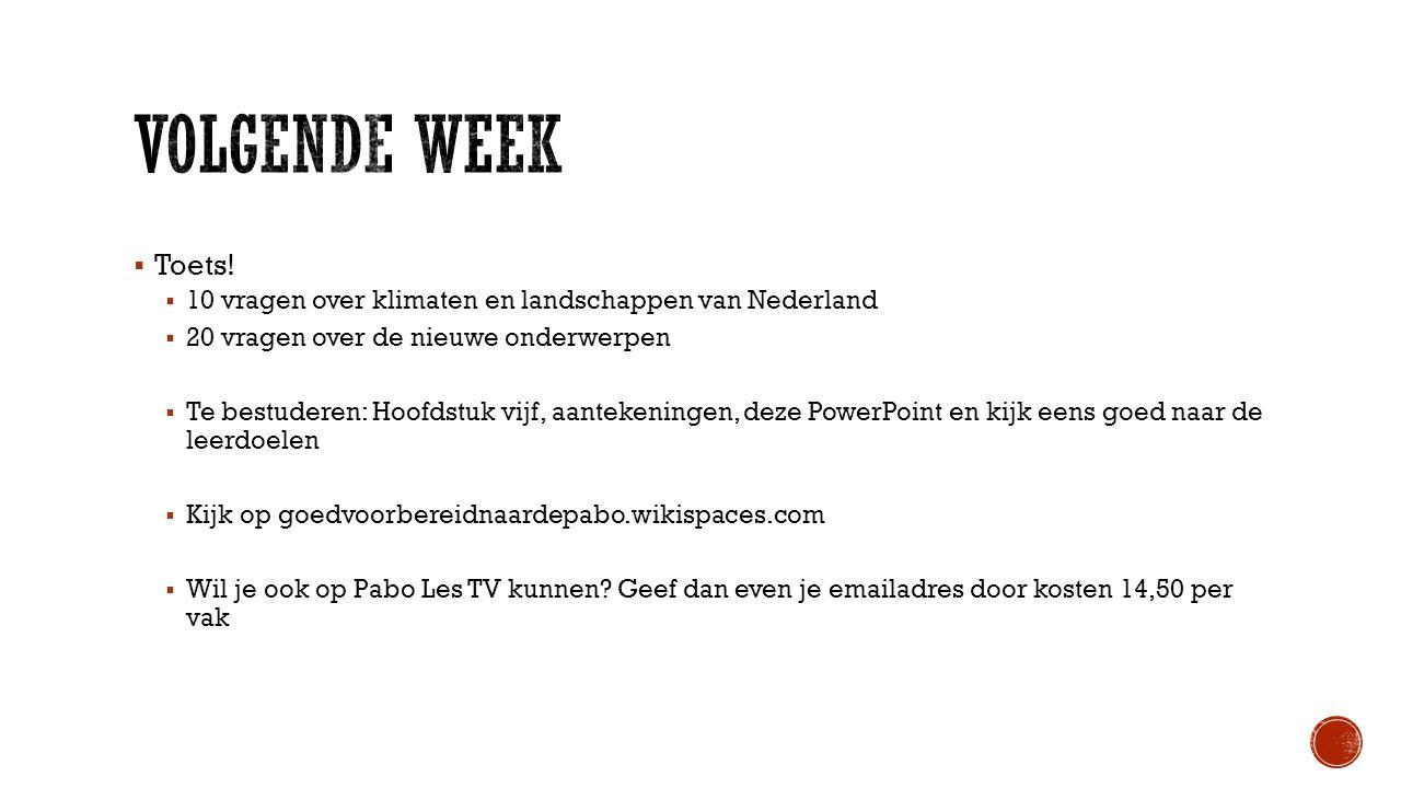 Volgende week Toets! 10 vragen over klimaten en landschappen van Nederland. 20 vragen over de nieuwe onderwerpen.