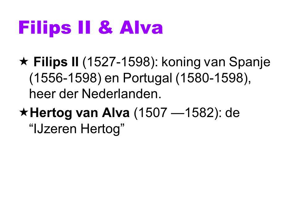 Filips II & Alva Filips II (1527-1598): koning van Spanje (1556-1598) en Portugal (1580-1598), heer der Nederlanden.