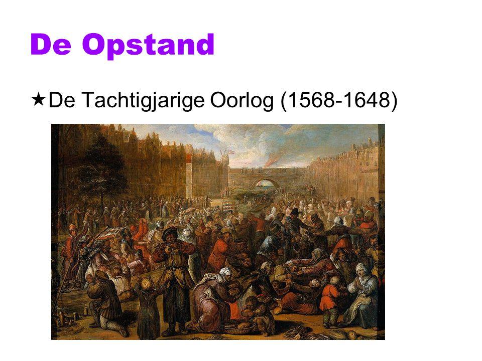 De Opstand De Tachtigjarige Oorlog (1568-1648)