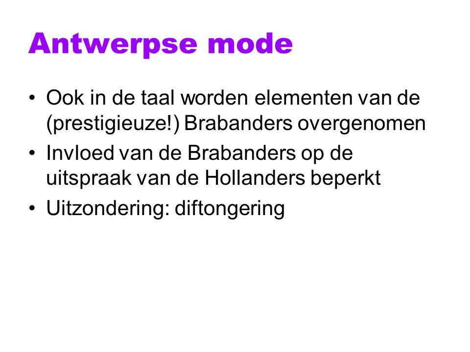 Antwerpse mode Ook in de taal worden elementen van de (prestigieuze!) Brabanders overgenomen.