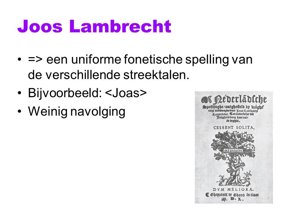 Joos Lambrecht => een uniforme fonetische spelling van de verschillende streektalen. Bijvoorbeeld: <Joas>
