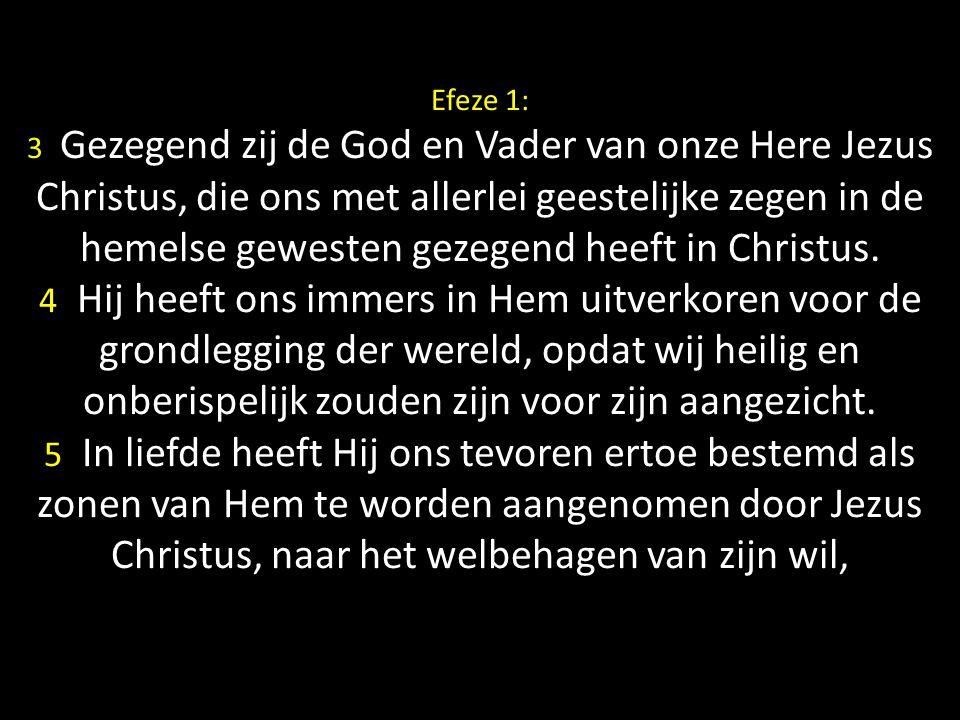 Efeze 1: 3 Gezegend zij de God en Vader van onze Here Jezus Christus, die ons met allerlei geestelijke zegen in de hemelse gewesten gezegend heeft in Christus.
