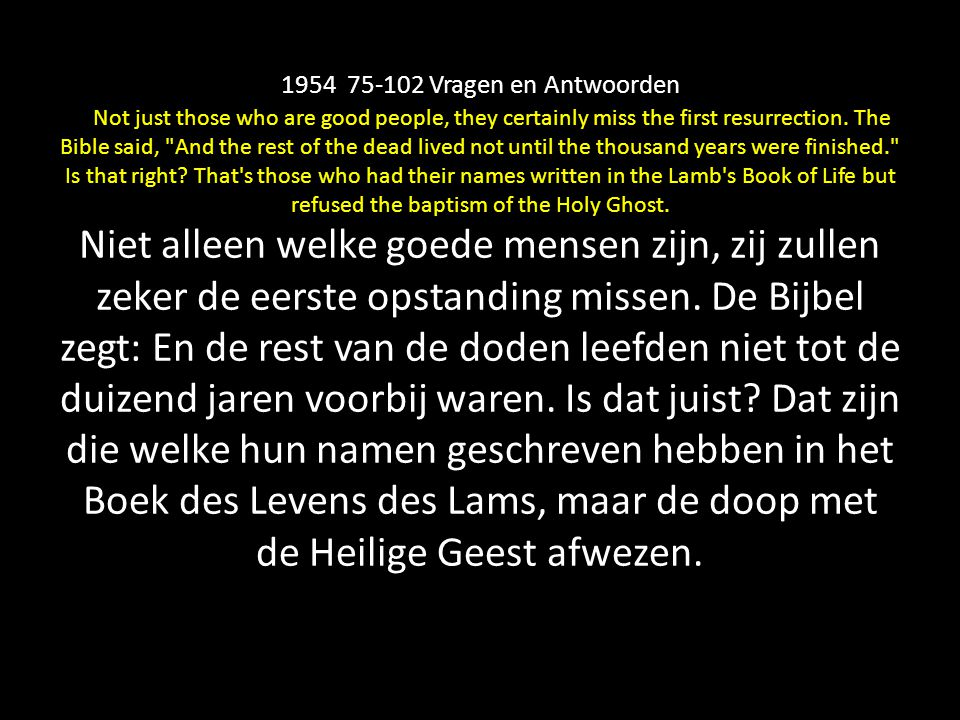 1954 75-102 Vragen en Antwoorden Not just those who are good people, they certainly miss the first resurrection.