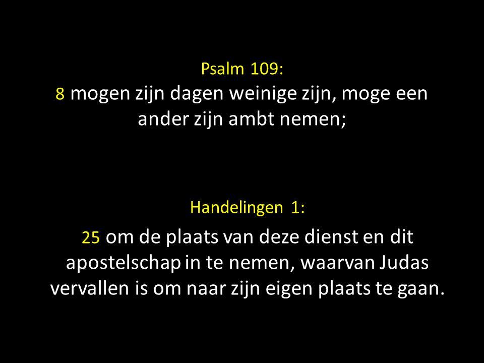 Psalm 109: 8 mogen zijn dagen weinige zijn, moge een ander zijn ambt nemen;