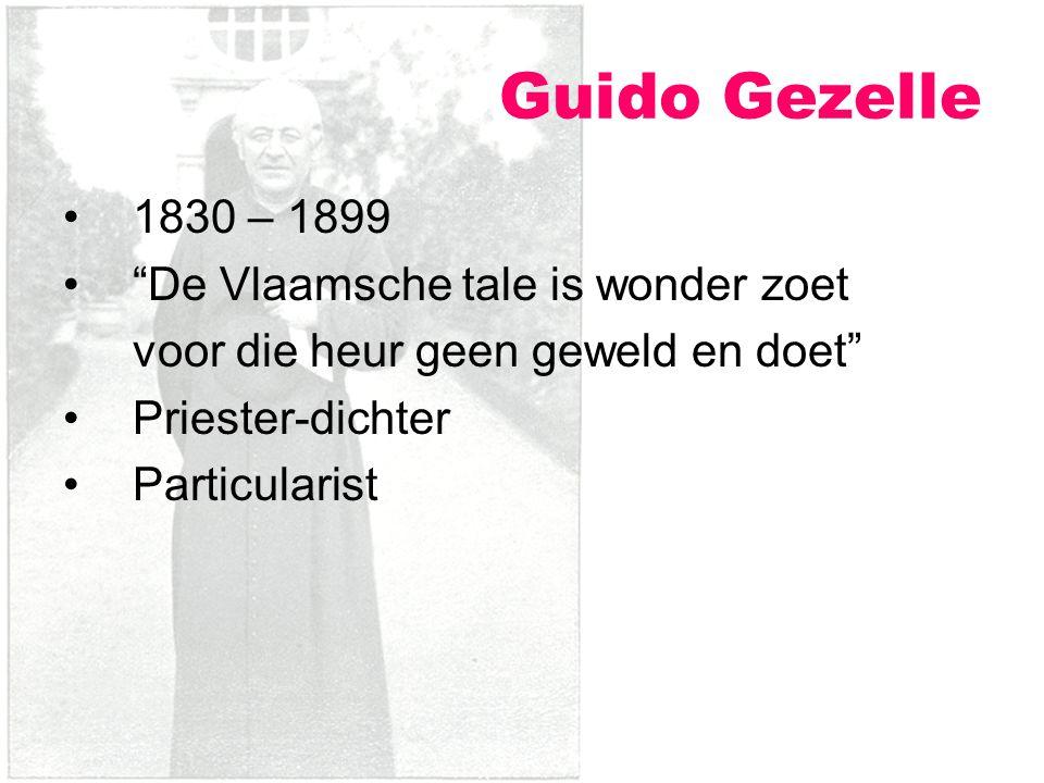 Guido Gezelle 1830 – 1899 De Vlaamsche tale is wonder zoet