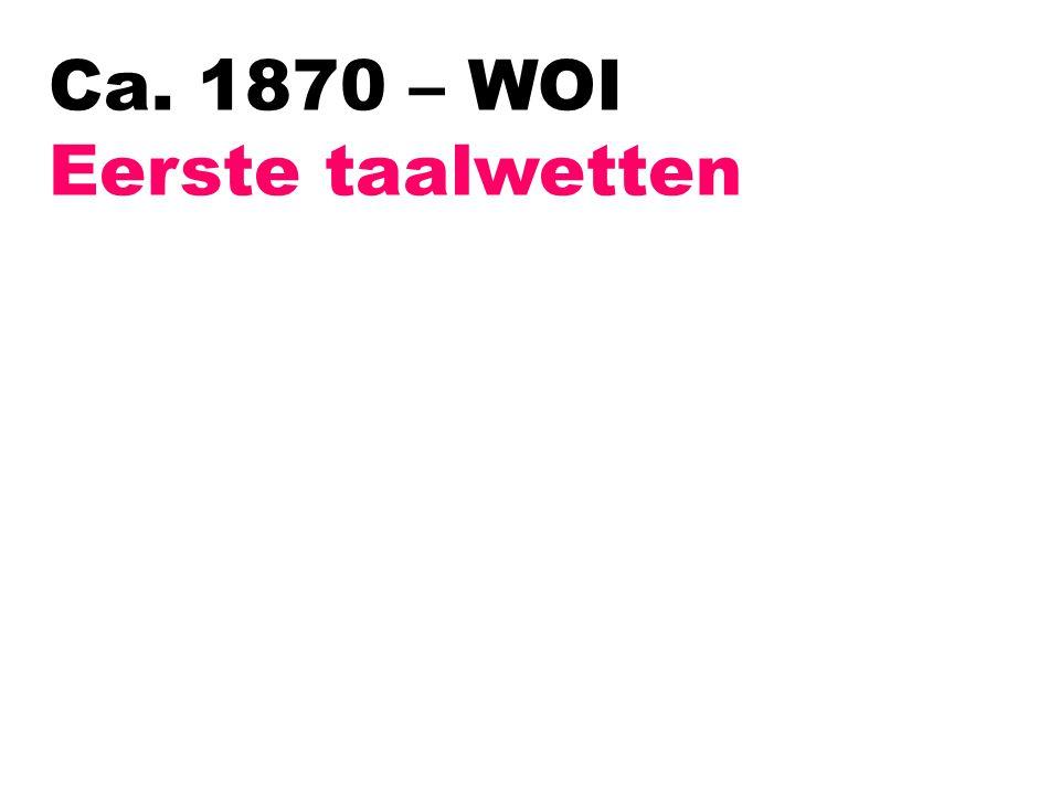 Ca. 1870 – WOI Eerste taalwetten