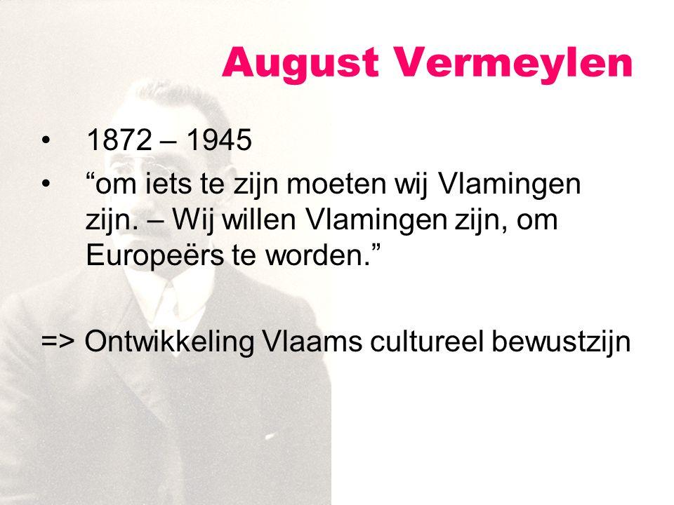 August Vermeylen 1872 – 1945. om iets te zijn moeten wij Vlamingen zijn. – Wij willen Vlamingen zijn, om Europeërs te worden.
