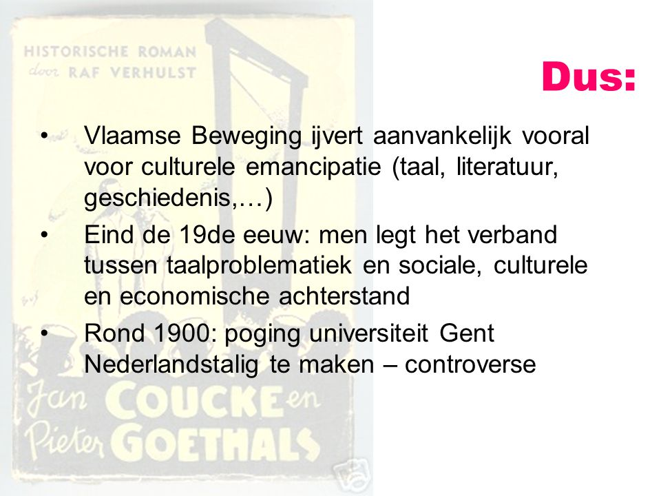 Dus: Vlaamse Beweging ijvert aanvankelijk vooral voor culturele emancipatie (taal, literatuur, geschiedenis,…)