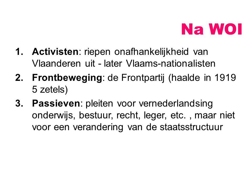 Na WOI Activisten: riepen onafhankelijkheid van Vlaanderen uit - later Vlaams-nationalisten. Frontbeweging: de Frontpartij (haalde in 1919 5 zetels)