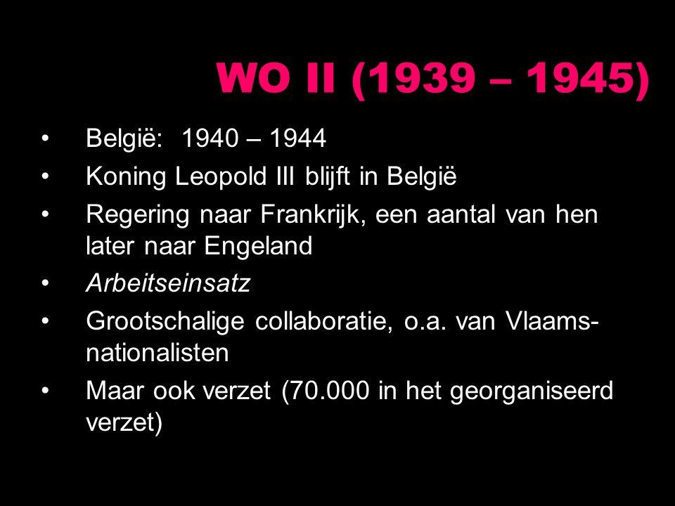 WO II (1939 – 1945) België: 1940 – 1944. Koning Leopold III blijft in België. Regering naar Frankrijk, een aantal van hen later naar Engeland.