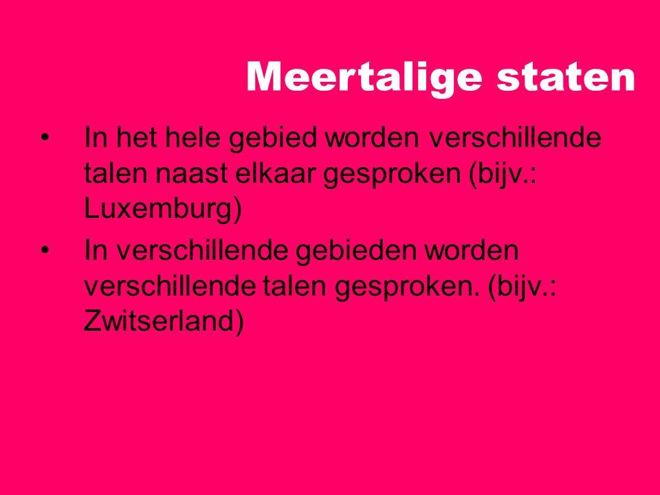 Meertalige staten In het hele gebied worden verschillende talen naast elkaar gesproken (bijv.: Luxemburg)