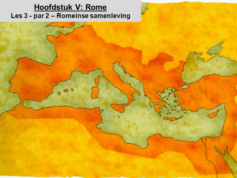 Hoofdstuk V: Rome Les 3 - par 2 – Romeinse samenleving