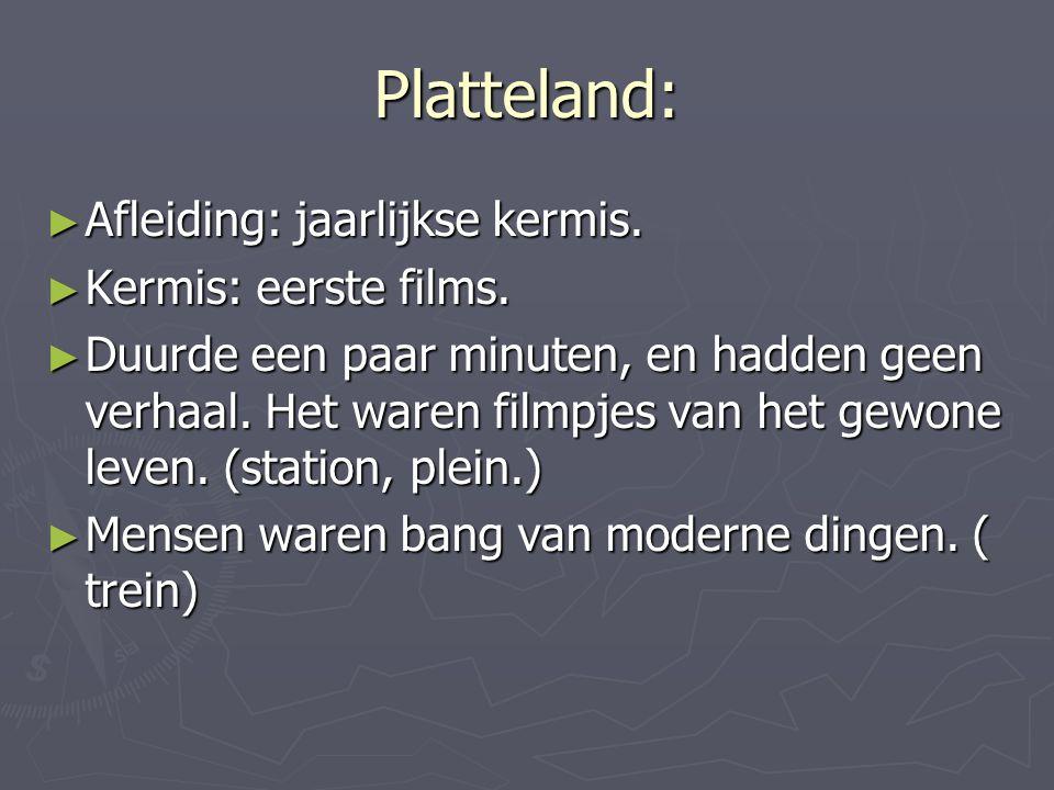 Platteland: Afleiding: jaarlijkse kermis. Kermis: eerste films.