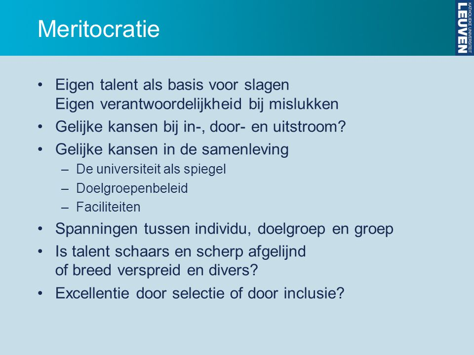 Meritocratie Eigen talent als basis voor slagen Eigen verantwoordelijkheid bij mislukken. Gelijke kansen bij in-, door- en uitstroom