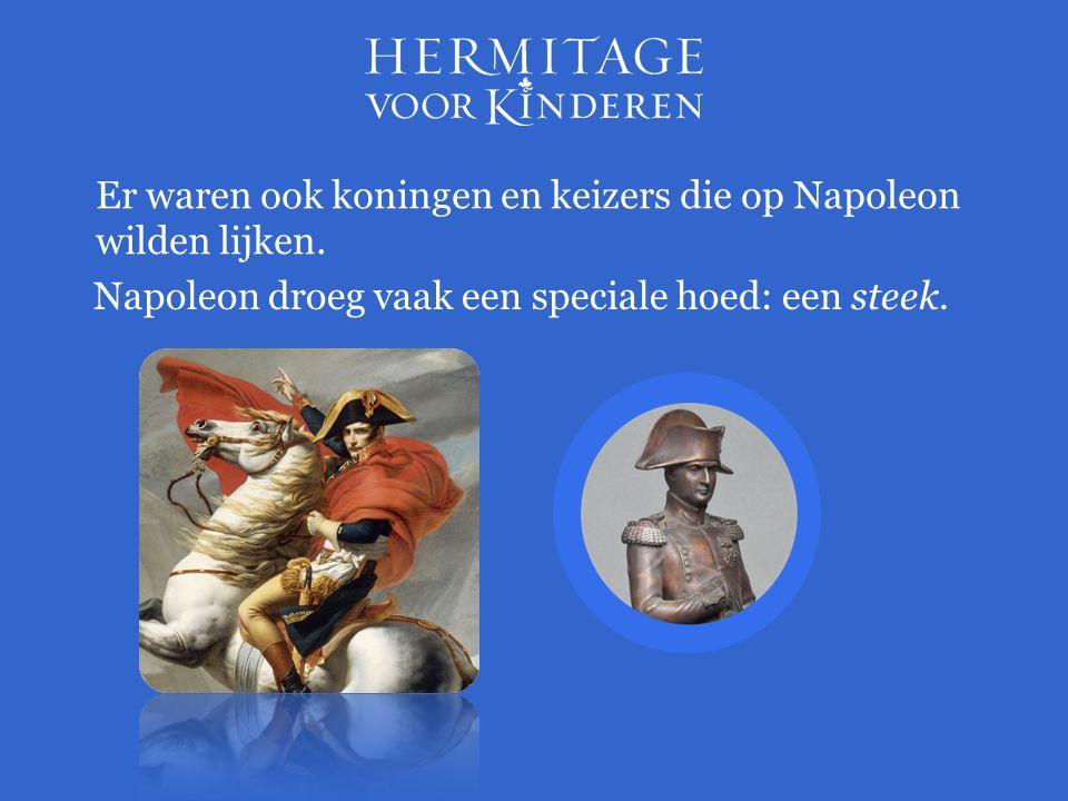 Er waren ook koningen en keizers die op Napoleon wilden lijken.