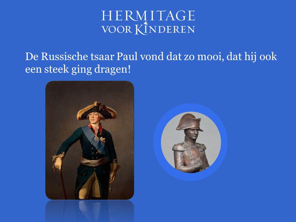 De Russische tsaar Paul vond dat zo mooi, dat hij ook een steek ging dragen!