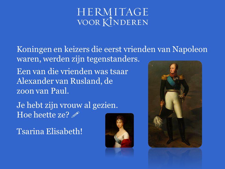 Koningen en keizers die eerst vrienden van Napoleon waren, werden zijn tegenstanders.