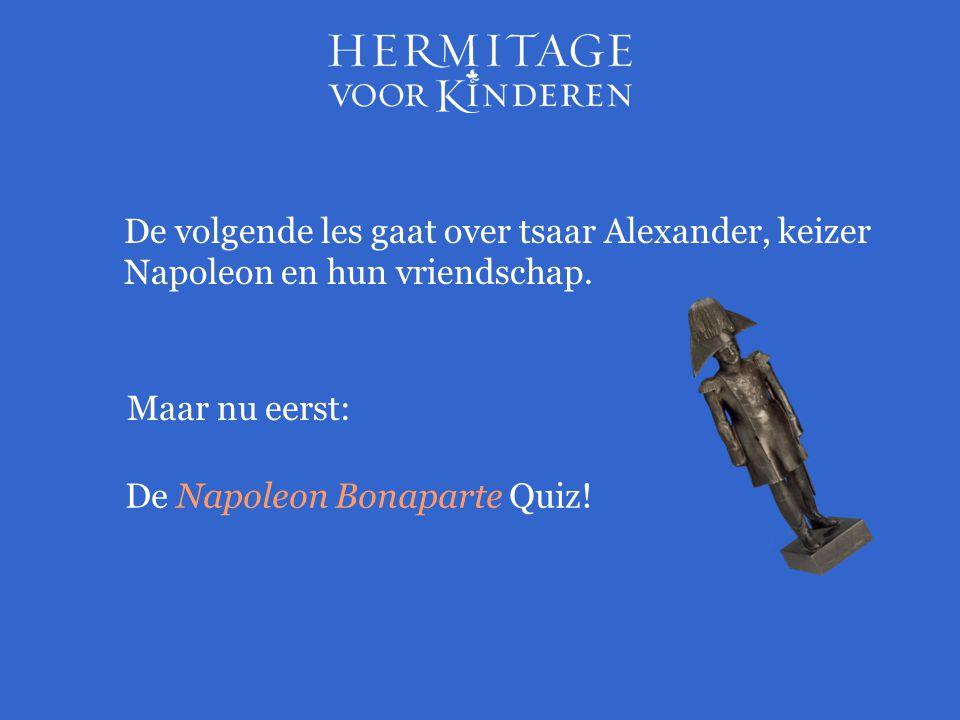 De volgende les gaat over tsaar Alexander, keizer Napoleon en hun vriendschap.