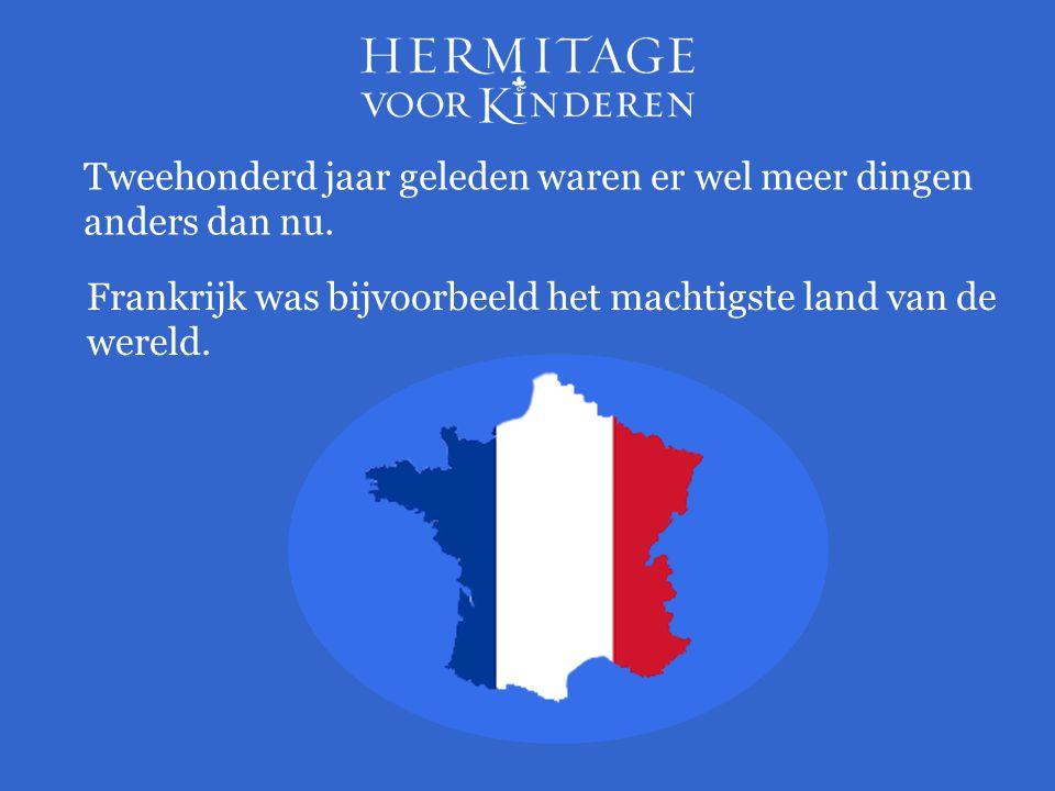 Frankrijk was bijvoorbeeld het machtigste land van de wereld.