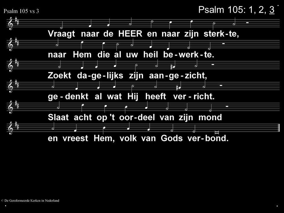 . Psalm 105: 1, 2, 3 . .