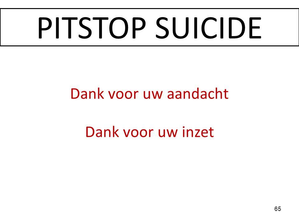 PITSTOP SUICIDE Dank voor uw aandacht Dank voor uw inzet 30 30