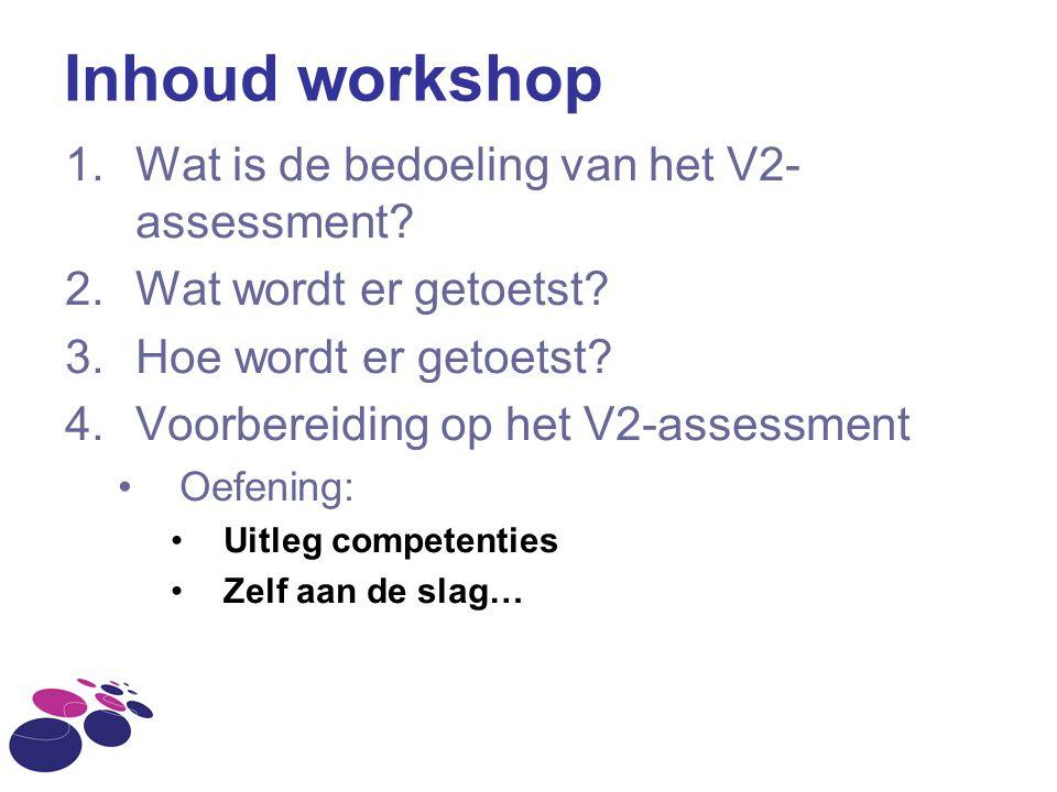 Inhoud workshop Wat is de bedoeling van het V2- assessment