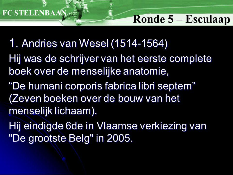 Ronde 5 – Esculaap 1. Andries van Wesel (1514-1564)