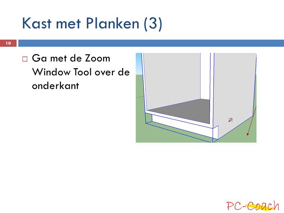 Kast met Planken (3) Ga met de Zoom Window Tool over de onderkant