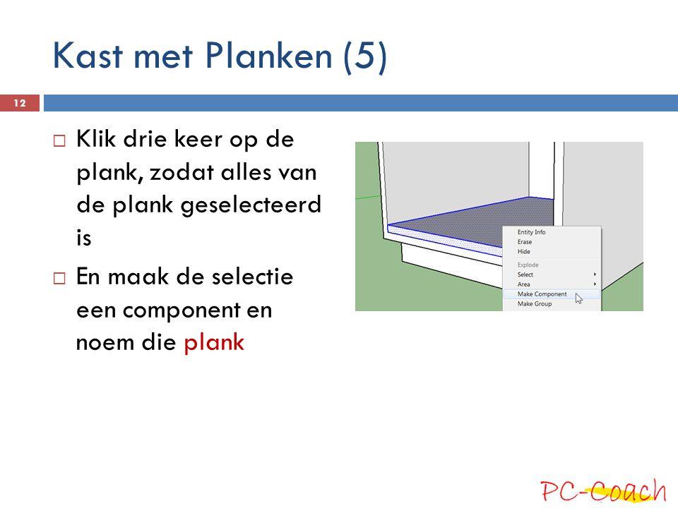 Kast met Planken (5) Klik drie keer op de plank, zodat alles van de plank geselecteerd is.