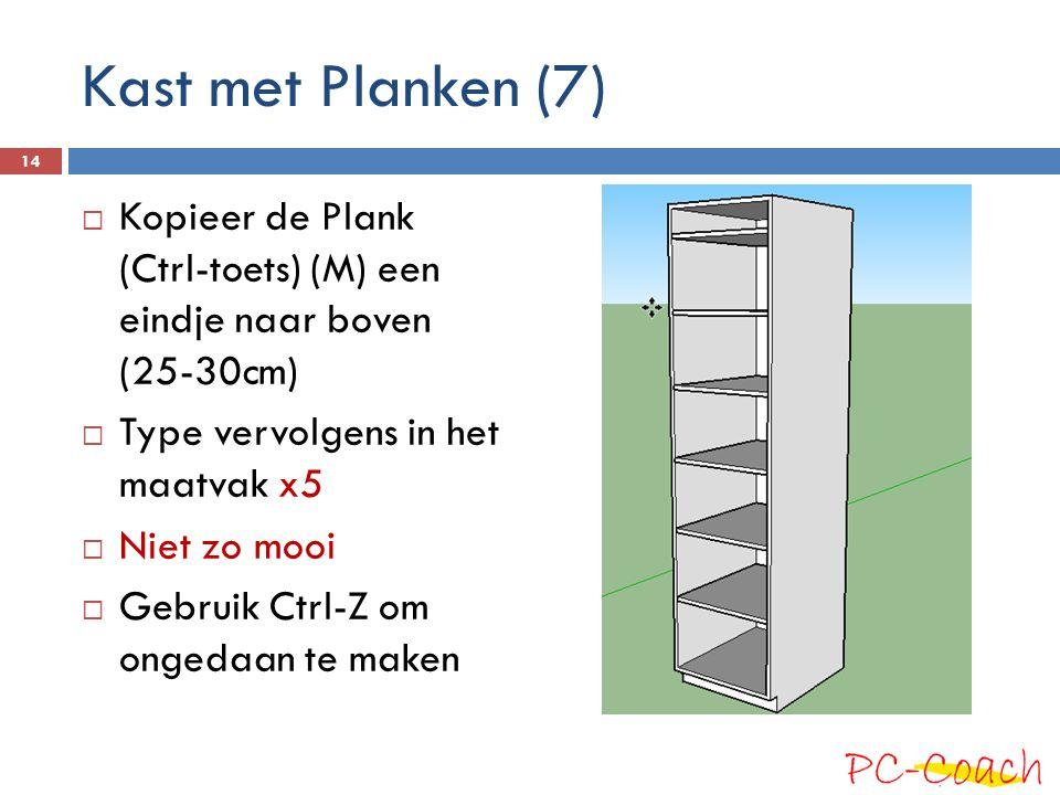 Kast met Planken (7) Kopieer de Plank (Ctrl-toets) (M) een eindje naar boven (25-30cm) Type vervolgens in het maatvak x5.
