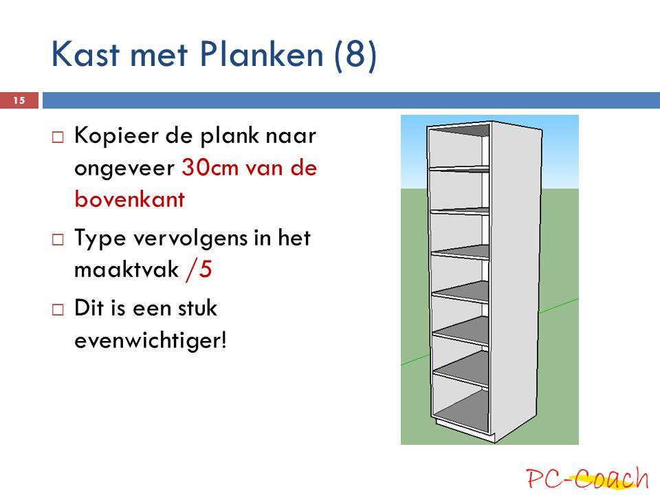 Kast met Planken (8) Kopieer de plank naar ongeveer 30cm van de bovenkant. Type vervolgens in het maaktvak /5.