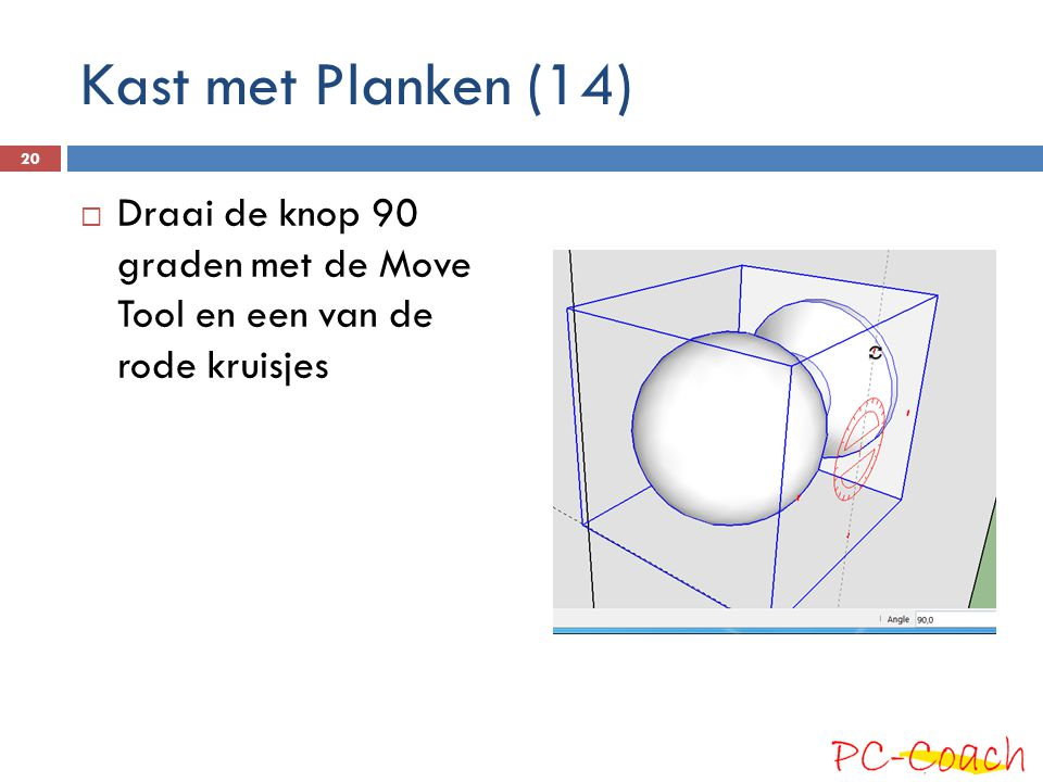 Kast met Planken (14) Draai de knop 90 graden met de Move Tool en een van de rode kruisjes
