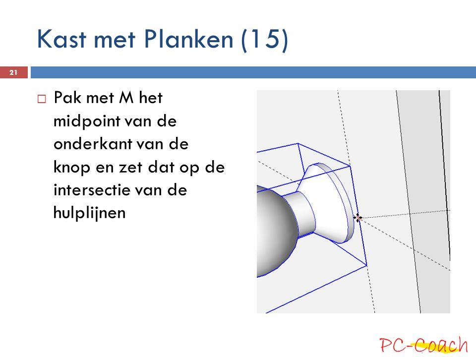 Kast met Planken (15) Pak met M het midpoint van de onderkant van de knop en zet dat op de intersectie van de hulplijnen.