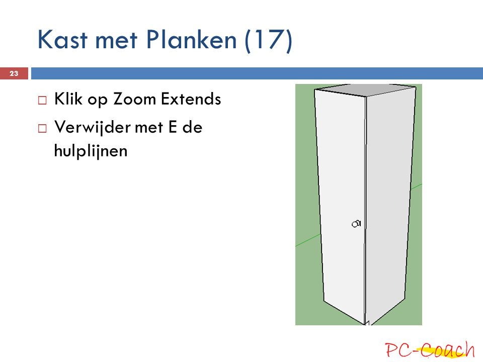 Kast met Planken (17) Klik op Zoom Extends