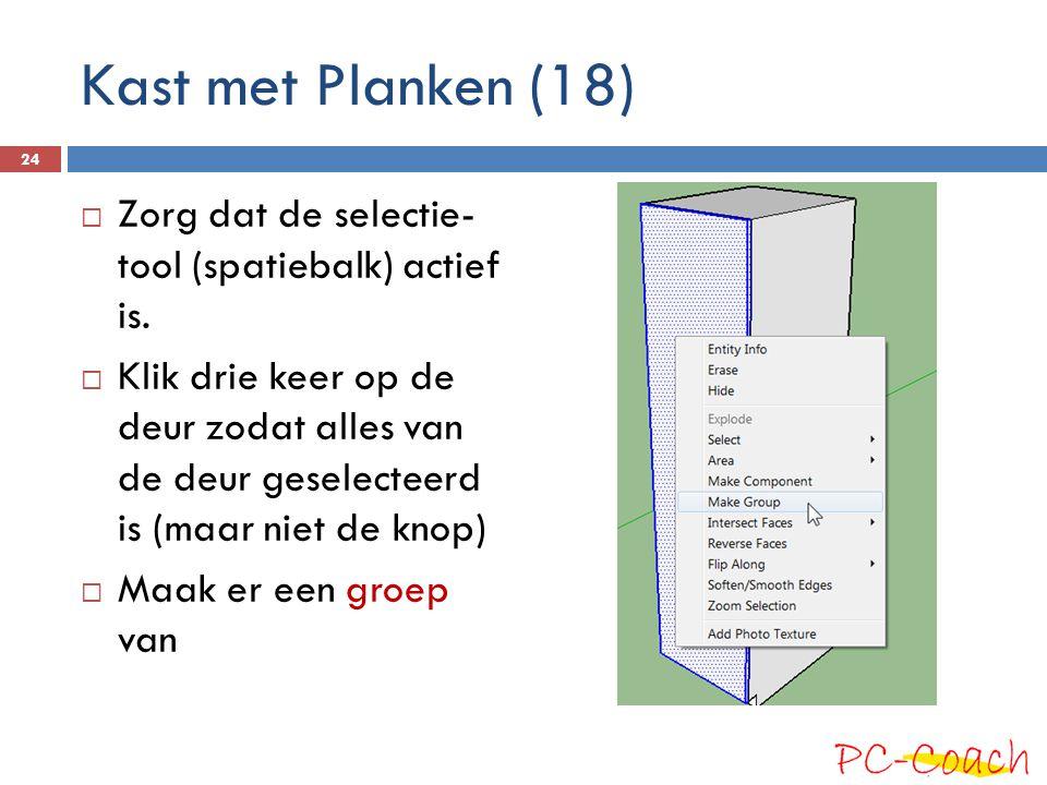 Kast met Planken (18) Zorg dat de selectie- tool (spatiebalk) actief is.