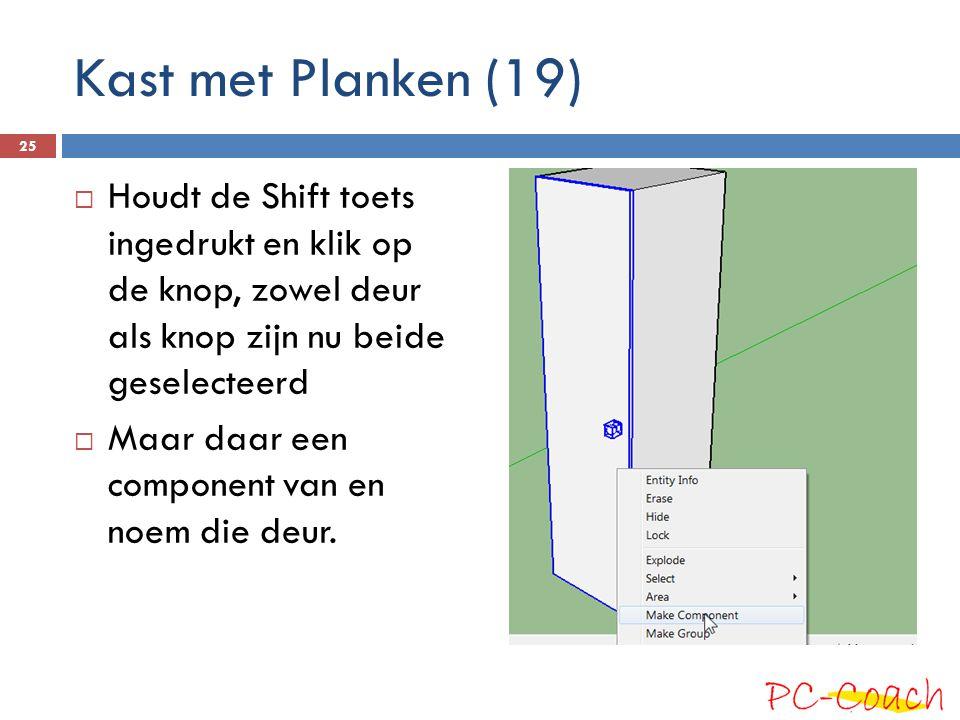 Kast met Planken (19) Houdt de Shift toets ingedrukt en klik op de knop, zowel deur als knop zijn nu beide geselecteerd.