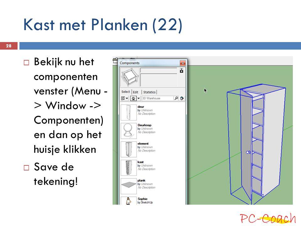 Kast met Planken (22) Bekijk nu het componenten venster (Menu - > Window -> Componenten) en dan op het huisje klikken.