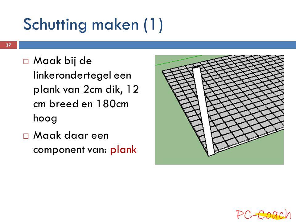 Schutting maken (1) Maak bij de linkerondertegel een plank van 2cm dik, 12 cm breed en 180cm hoog.