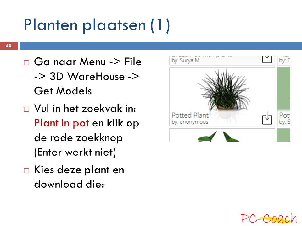 Planten plaatsen (1) Ga naar Menu -> File -> 3D WareHouse -> Get Models.