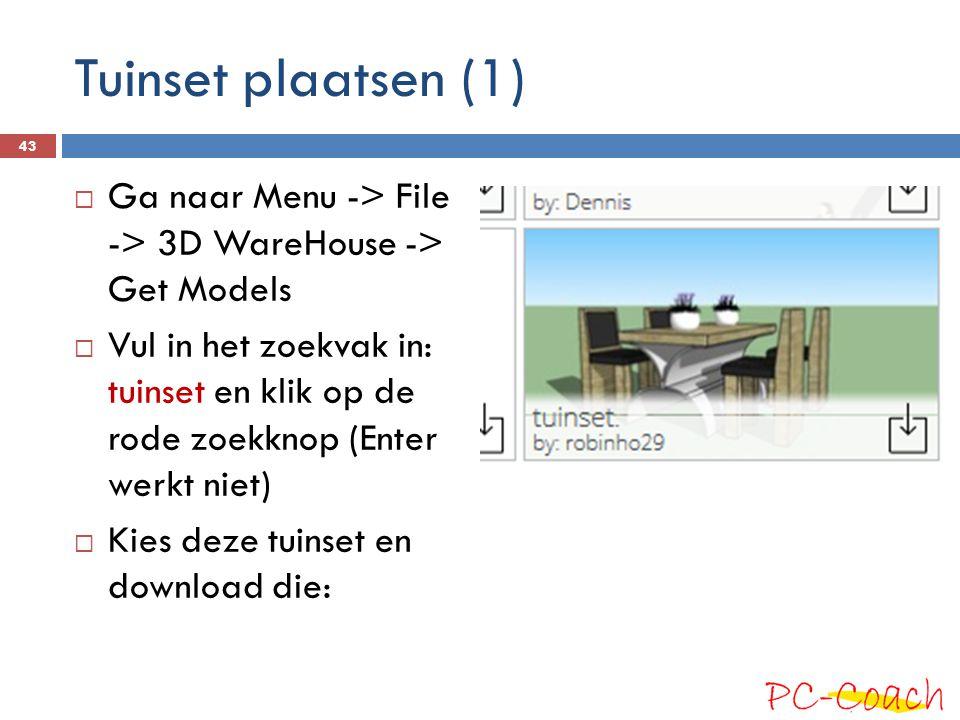Tuinset plaatsen (1) Ga naar Menu -> File -> 3D WareHouse -> Get Models.