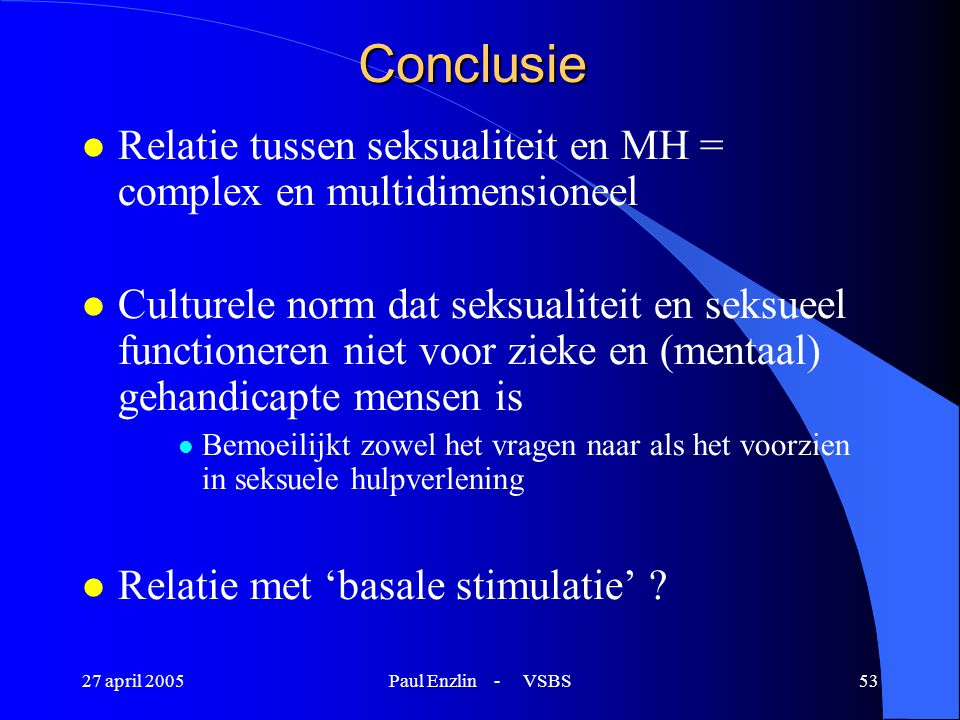 Conclusie Relatie tussen seksualiteit en MH = complex en multidimensioneel.