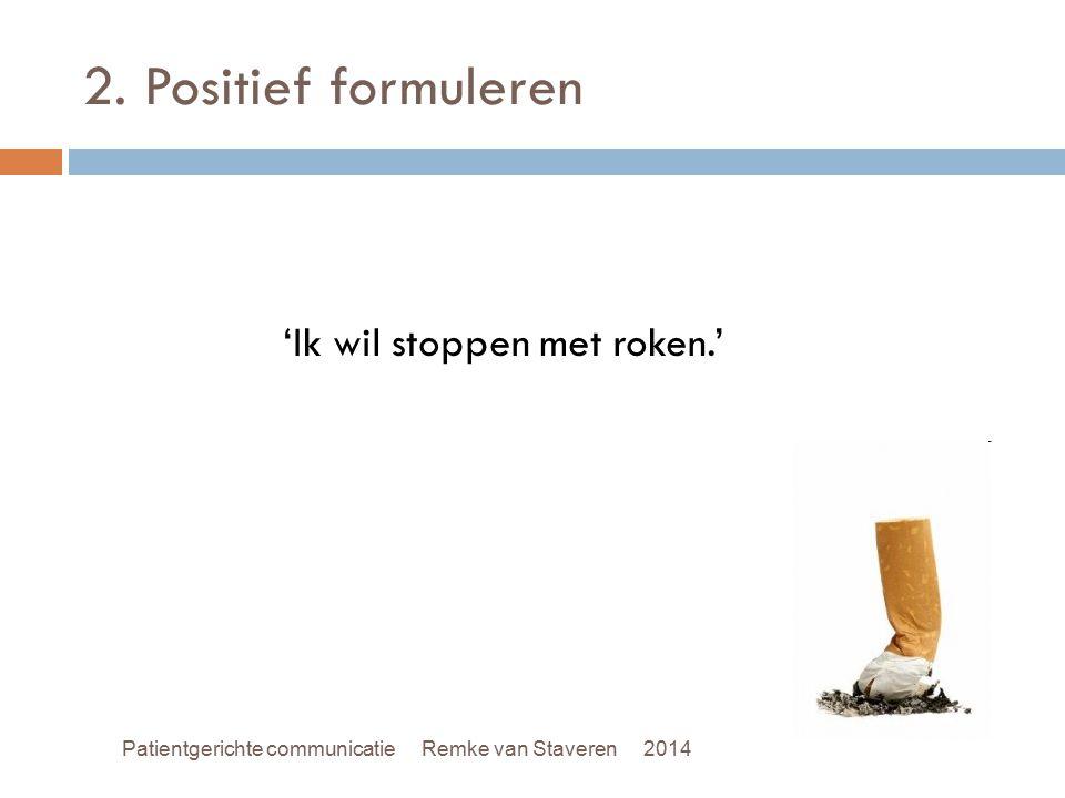 2. Positief formuleren 'Ik wil stoppen met roken.'