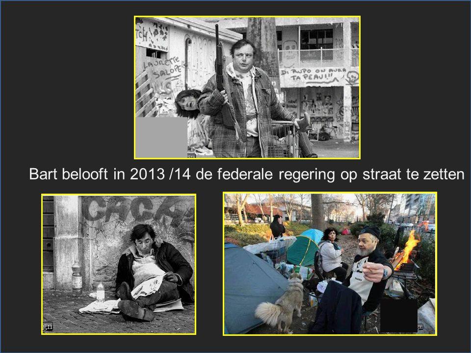 Bart belooft in 2013 /14 de federale regering op straat te zetten