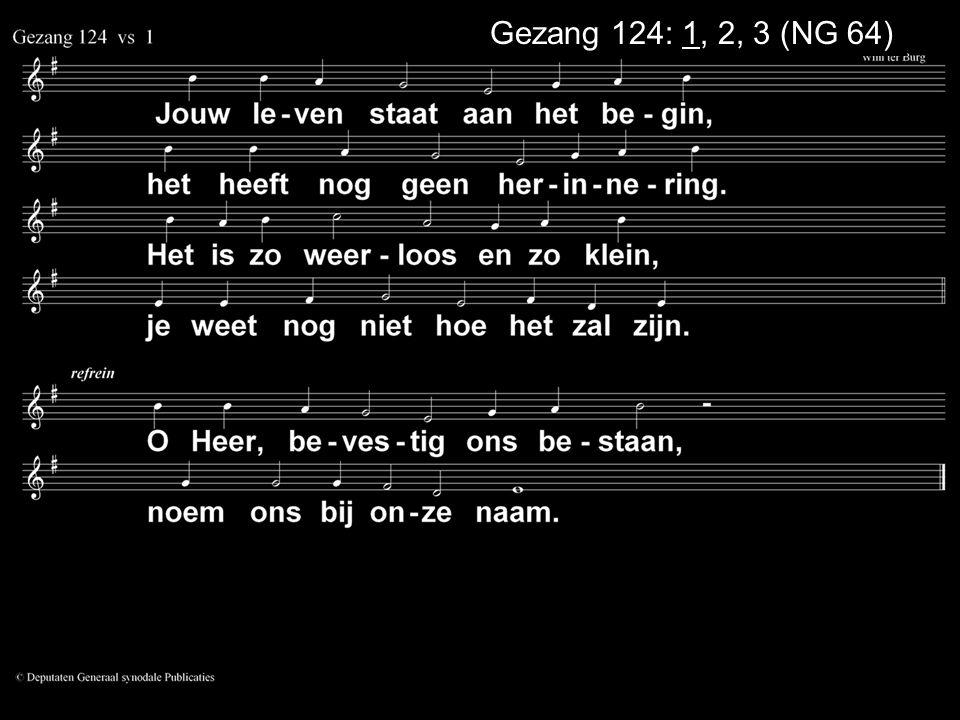 . Gezang 124: 1, 2, 3 (NG 64) . .