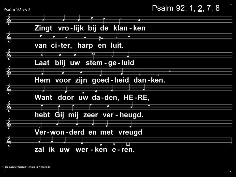 . Psalm 92: 1, 2, 7, 8 . .