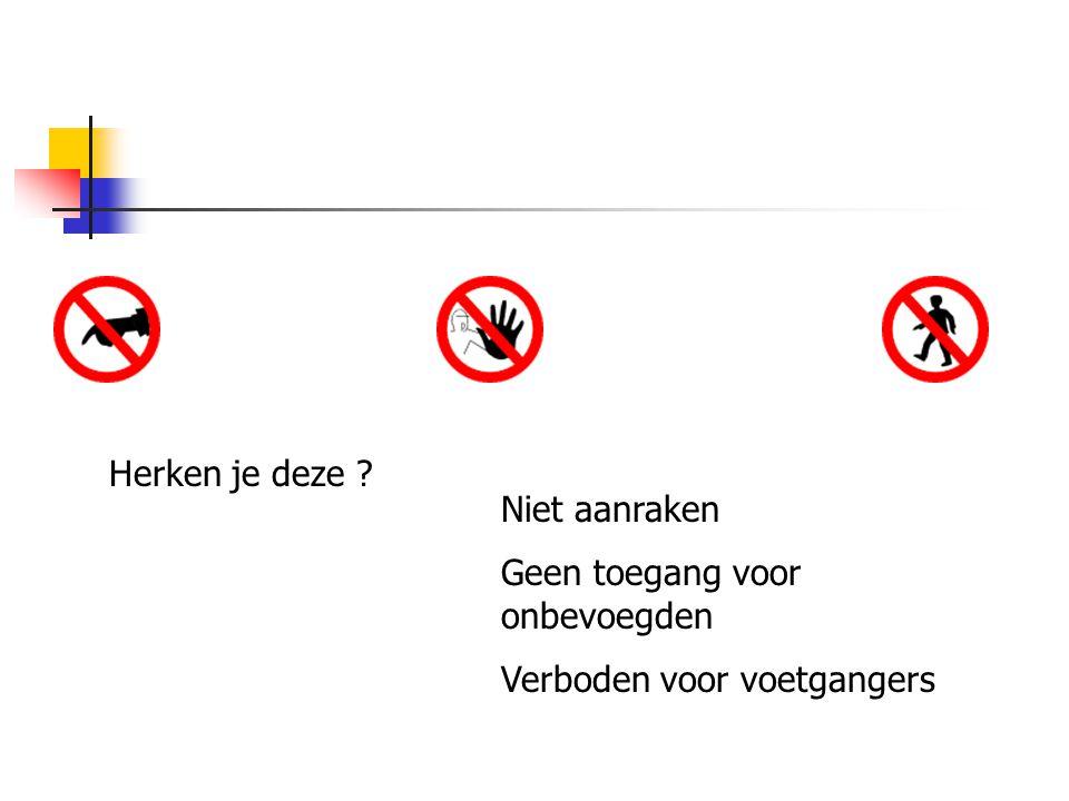 Herken je deze Niet aanraken Geen toegang voor onbevoegden Verboden voor voetgangers