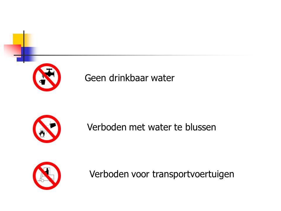 Geen drinkbaar water Verboden met water te blussen Verboden voor transportvoertuigen