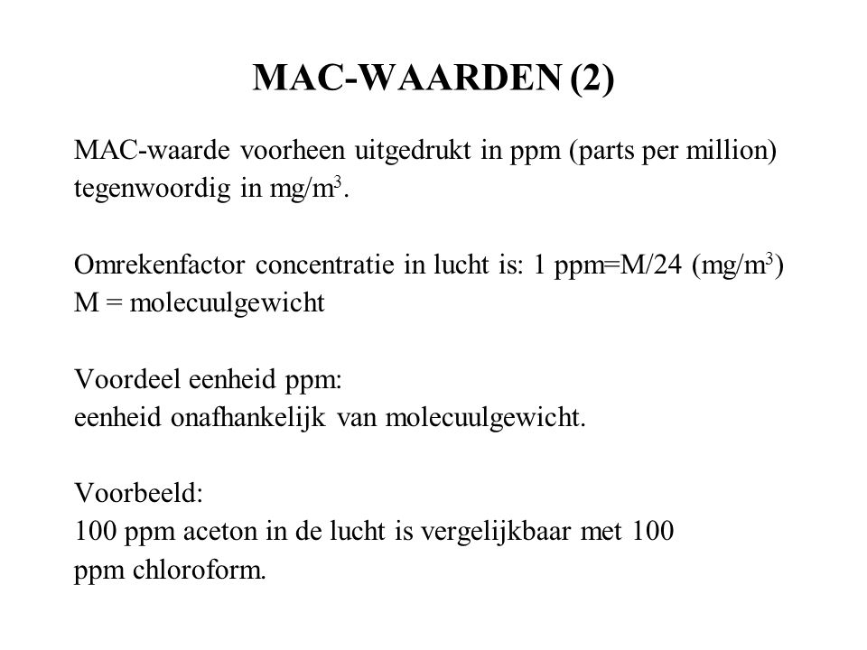 MAC-WAARDEN (2) MAC-waarde voorheen uitgedrukt in ppm (parts per million) tegenwoordig in mg/m3.