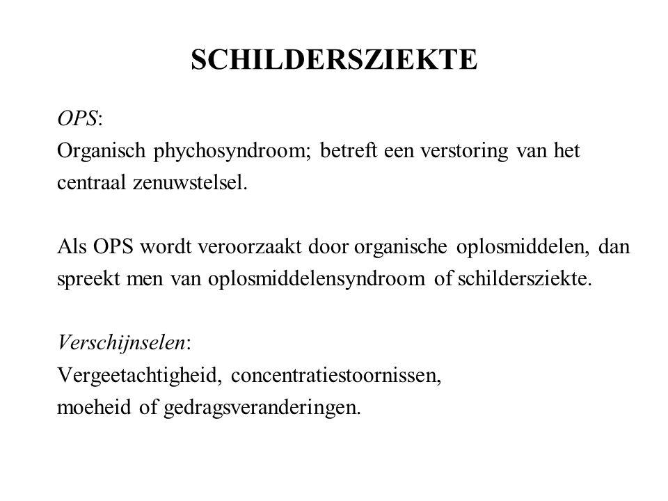 SCHILDERSZIEKTE OPS: Organisch phychosyndroom; betreft een verstoring van het. centraal zenuwstelsel.